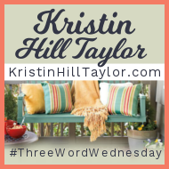 Kristin Hill Taylor - 3 Word Wednesday