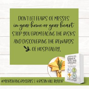 Don't let fears of messes in your home or your heart stop you from facing the risks and discovering the rewards of hospitality. - Kristin Hill Taylor, Bringing Home More Than Groceries #morethangroceries