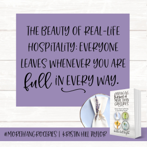The beauty of real-life hospitality: Everyone leaves whenever you are full in every way. - Kristin Hill Taylor, Bringing Home More Than Groceries #morethangroceries