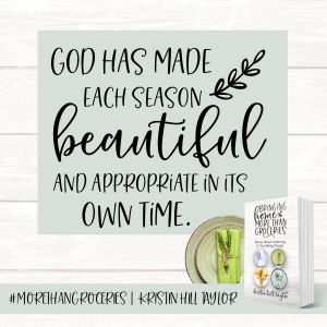 God has made each season beautiful and appropriate in its own time. - Kristin Hill Taylor, Bringing Home More Than Groceries #morethangroceries