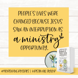 People's lives were changed because Jesus saw an interruption as a ministry opportunity. - Kristin Hill Taylor, Bringing Home More Than Groceries #morethangroceries